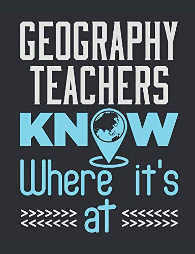 Geography Teachers Know Where It's At: Geography Teacher Notebook, Blank Paperback Journal, Teacher Appreciation Gift, 150 pages, college lined (World Geography Projects For High School Students)