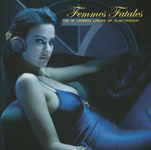 Femmes Fatales - The 12 Leading Ladies Of Electronica -