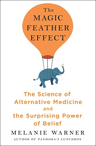 The Magic Feather Effect: The Science of Alternative Medicine and the Surprising Power of Belief (English Edition)