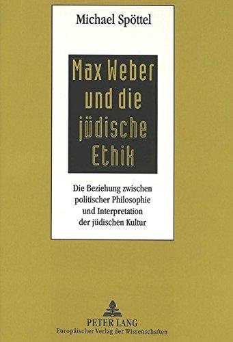 Max Weber und die jüdische Ethik: Die Beziehung zwischen politischer Philosophie und Interpretation der jüdischen Kultur