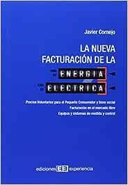 la nueva facturación de la energía eléctrica: Precios Voluntarios para el Pequeño Consumidor y bono social. Facturación en el mercado libre. Equipos y sistemas de medida y control