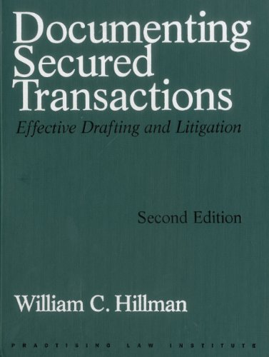 Documenting Secured Transactions, 2nd Ed: Effective Drafting and Litigation (PLI Press's commercial, banking and trade l