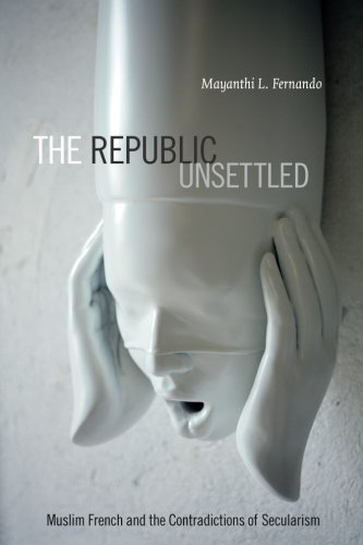 The Republic Unsettled: Muslim French And The Contradictions Of Secularism