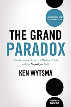 The Grand Paradox: The Messiness of Life, the Mystery of God and the Necessity of Faith by [Wytsma, Ken]