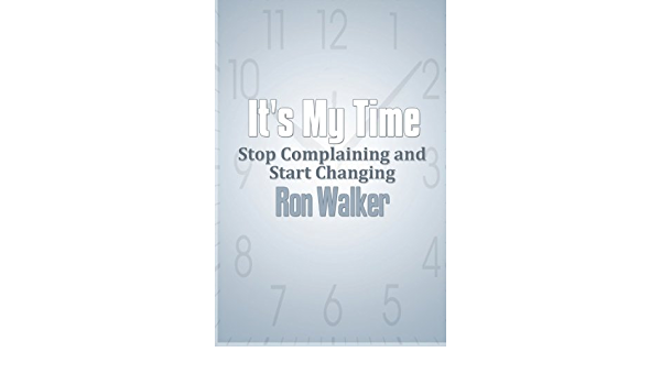 Its My Time: Stop Complaining and Start Changing: Amazon.es ...