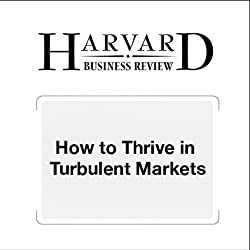 How to Thrive in Turbulent Markets (Harvard Business Review)