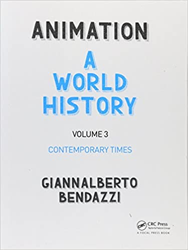Animation: A World History: Volume III: Contemporary Times (Volume 3)