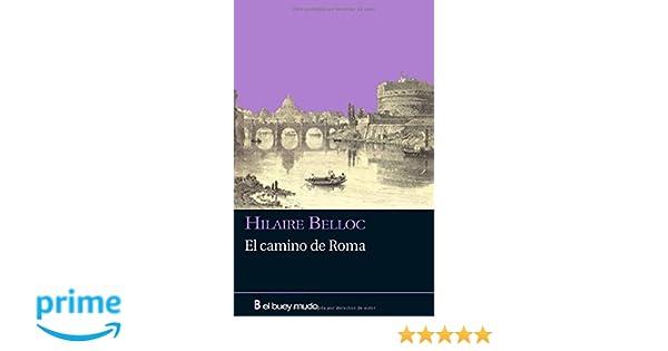 El camino de Roma (Ensayo): Amazon.es: Hilaire Belloc, Juan G. Luaces: Libros