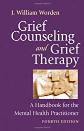 Grief Counseling and Grief Therapy: A Handbook for the Mental Health Professional (3rd Edition)