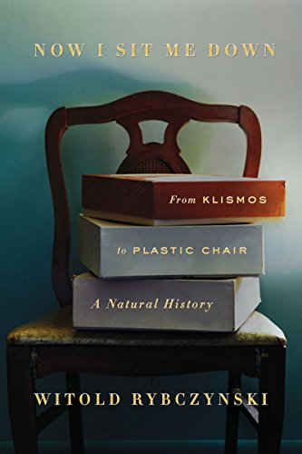 Pdf eBooks Now I Sit Me Down: From Klismos to Plastic Chair: A Natural History