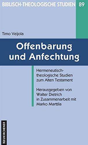 Offenbarung Und Anfechtung  Hermeneutisch Theologische Studien Zum Alten Testament  Biblisch Theologische Studien