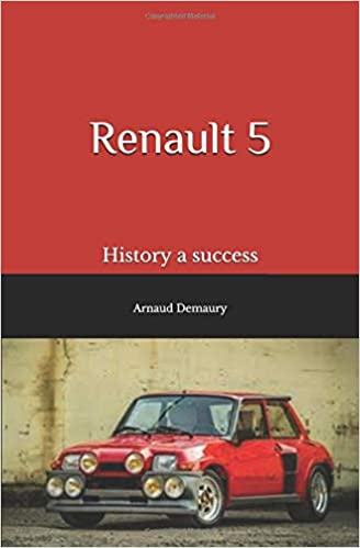 Renault 5: History a success: Arnaud Demaury: 9781719901338: Amazon.com: Books