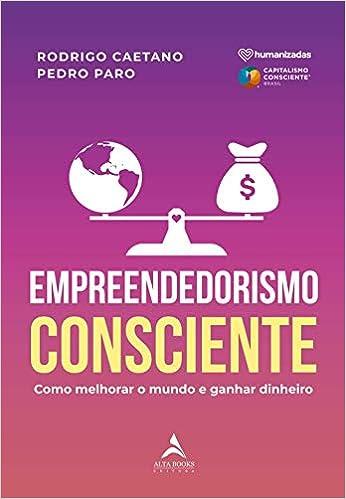 Empreendedorismo Consciente: Como Melhorar o Mundo e Ganhar ...