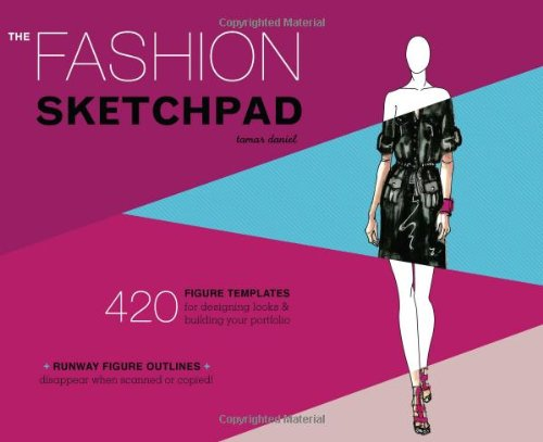 The Fashion Sketchpad: 420 Figure Templates for Designing Looks and Building Your Portfolio (Fashion Journal)