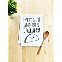 Funny Dish Towel, Every Now And Then I Fall Apart, Taco Joke, Flour Sack Kitchen Towel, Sweet Housewarming Gift, White
