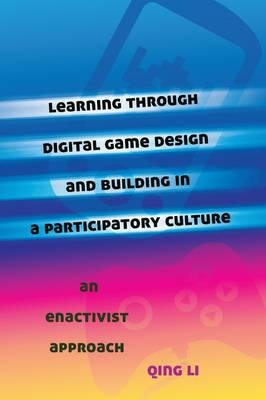 Read Online Learning Through Digital Game Design and Building in a Participatory Culture : An Enactivist Approach(Hardback) - 2014 Edition ebook