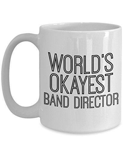 Worlds Okayest Band Director - Funny Mug High School Music Teacher Jazz Marching Pep Glee Musical Theater - Gag Gift Idea For Him Her Birthday - Best Music Worlds Director