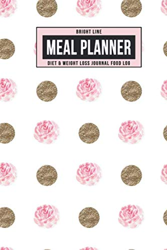 Bright Line Meal Planner Diet & Weight Loss Journal Food Log: Personal BLE Notebook To Track Daily Meals, Protein, Vegetables, Fat, Water Intake & ... for 180 Days (Gold Glitter & Rose Dots)