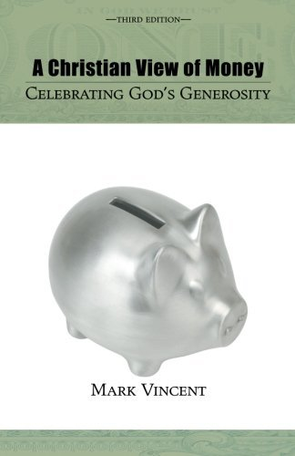 A Christian View of Money, Third Edition: Celebrating God's Generosity