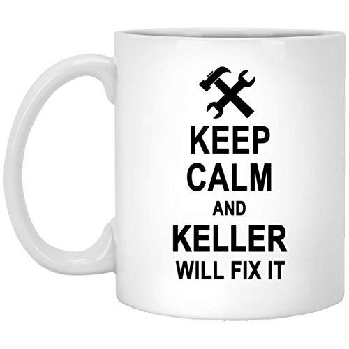 Keep Calm And Keller Will Fix It Coffee Mug Inspirational - Happy Birthday Gag Gifts for Keller Men Women - Halloween Christmas Gift Ceramic Mug Tea Cup White 11 Oz ()