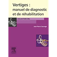 Vertiges : manuel de diagnostic et de réhabilitation (French Edition)