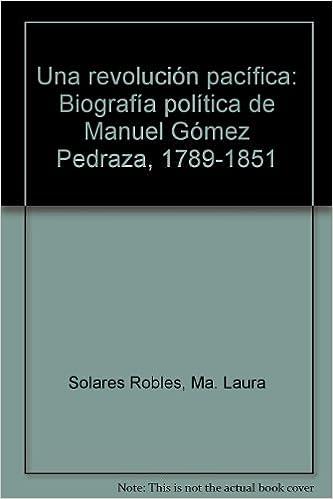 550c08b648 Una revolución pacífica  Biografía política de Manuel Gómez Pedraza ...