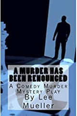 A Murder Has Been Renounced: A Murder Mystery Comedy Play Paperback