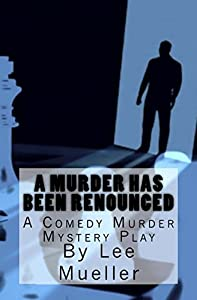 A Murder Has Been Renounced: A Murder Mystery Comedy Play