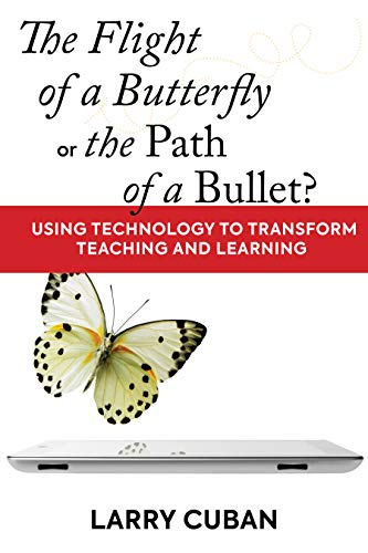 The Flight of a Butterfly or the Path of a Bullet?: Using Technology to Transform Teaching and Learning (Cuban Bullet)