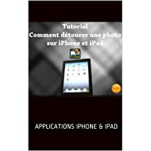 Tutoriel : comment détourer simplement une photo sur iPad et iPhone (Applications Iphone & Ipad t. 1) (French Edition)