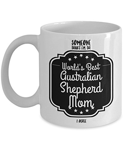 Australian Shepherd Ornament Mug, Someone Thinks I'm the World's Best Australian Shepherd Mom - I Agree, Animal Lover Gifts, I Love My Dog, White Ceramic - Boxing Adelaide Day Shopping