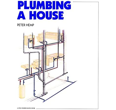 Amazon Com Plumbing A House For Pros By Pros 9780942391404 Hemp Peter Books