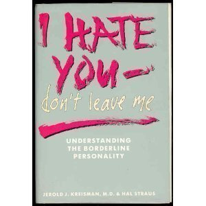 I Hate You - Don't Leave Me: Understanding the Borderline Personality by Jerold J. Kreisman (1989-11-03)