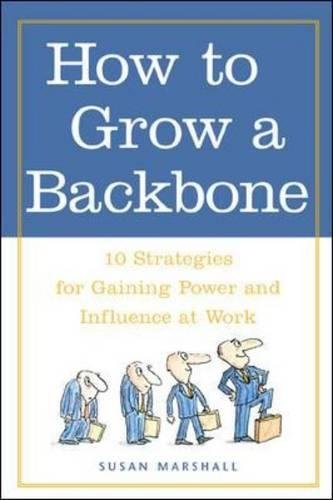 Download How to Grow a Backbone : 10 Strategies for Gaining Power and Influence at Work pdf