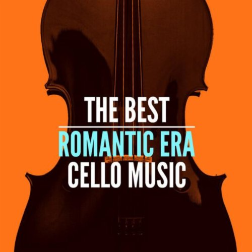 The Best Romantic Era Cello Music
