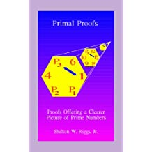 Primal Proofs: Proofs Offering a Clearer Picture of Prime Numbers