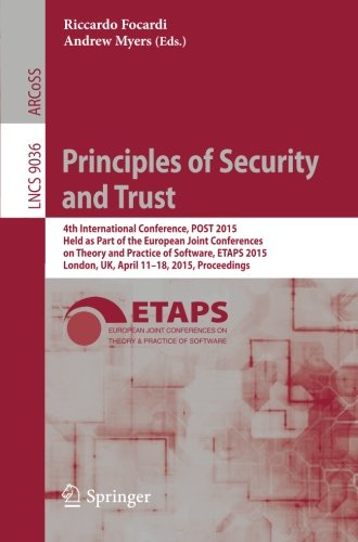 Principles of Security and Trust: 4th International Conference, POST 2015, Held as Part of the European Joint Conferences on Theory and Practice of (Lecture Notes in Computer Science)
