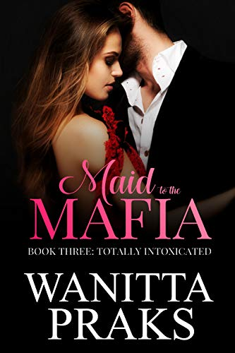 Maid to the Mafia: Totally Intoxicated by [Praks, Wanitta]