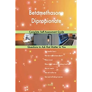 Betamethasone Dipropionate; Complete Self-Assessment Guide