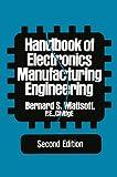 Handbook of Electronics Manufacturing Engineering, Matisoff, Bernard S., 9401170401