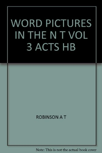 Word Pictures in the New Testament, Vol. 3: The Acts of the Apostles
