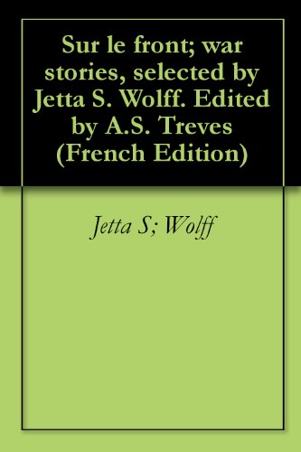 Sur le front; war stories, selected by Jetta S. Wolff. Edited by A.S. Treves (French Edition)