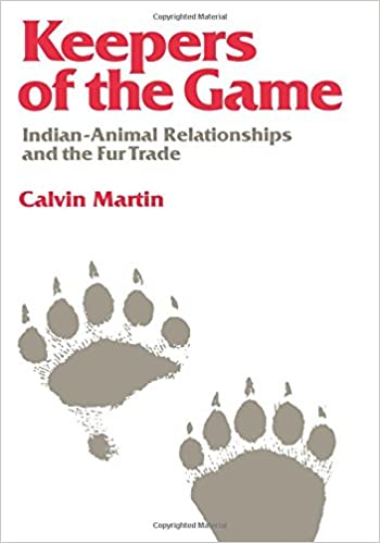 Keepers of the Game Indian-Animal Relationships and the Fur Trade
