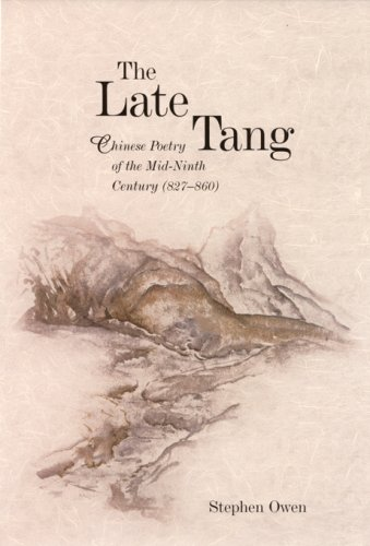The Late Tang: Chinese Poetry of the Mid-Ninth Century (827-860) (Harvard East Asian Monographs (Hardcover))