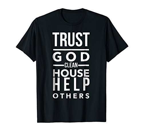 Trust God Clean House Help Others Alcoholic AA Sobriety Tee ()