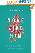 #8: None Like Him: 10 Ways God Is Different from Us (and Why That's a Good Thing)