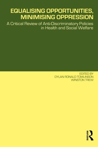 Equalising Opportunities, Minimising Oppression: A Critical Review of Anti-Discriminatory Policies in Health and Social