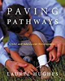 Paving Pathways: Child and Adolescent Development (with InfoTrac)
