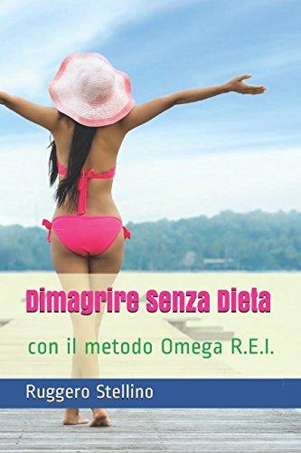 Dimagrire Senza Dieta: Con il metodo Omega R.E.I. (Italian Edition)