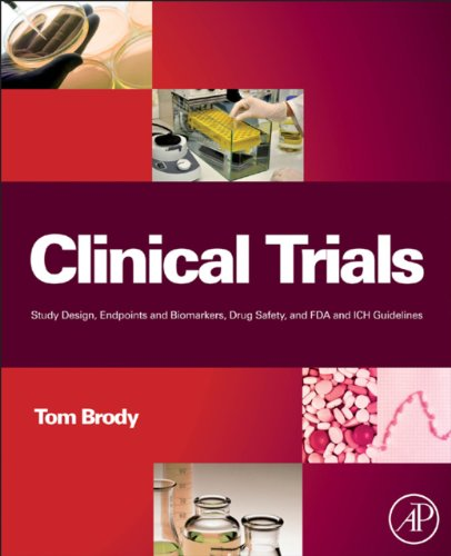Download Clinical Trials: Study Design, Endpoints and Biomarkers, Drug Safety, and FDA and ICH Guidelines Pdf